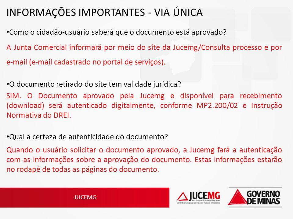 JUCEMG INFORMAÇÕES IMPORTANTES - VIA ÚNICA Como o cidadão-usuário saberá que o documento está aprovado? A Junta Comercial informará por meio do site d