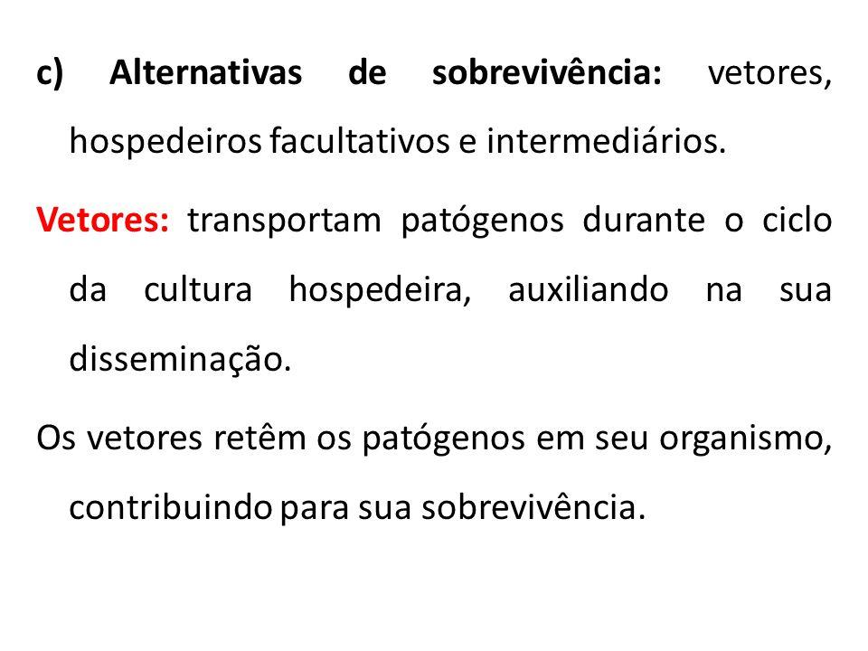 c) Alternativas de sobrevivência: vetores, hospedeiros facultativos e intermediários. Vetores: transportam patógenos durante o ciclo da cultura hosped