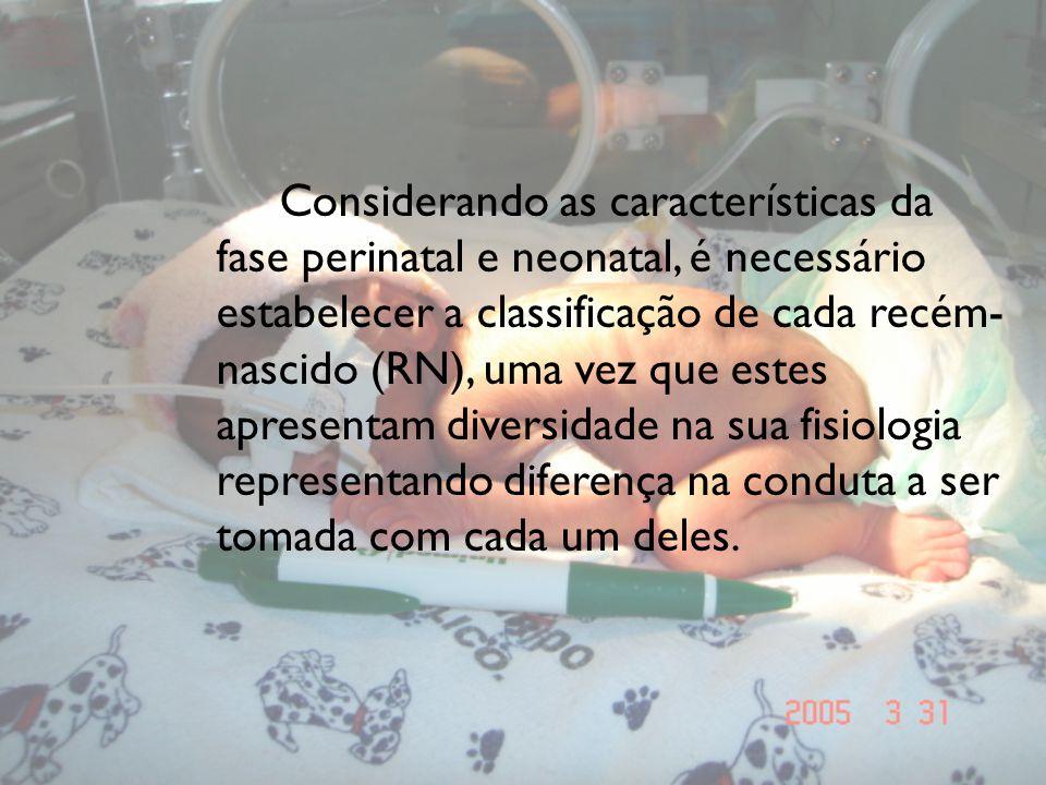 Considerando as características da fase perinatal e neonatal, é necessário estabelecer a classificação de cada recém- nascido (RN), uma vez que estes
