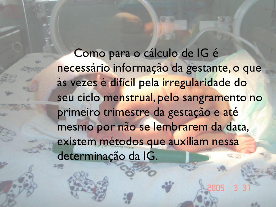 Como para o cálculo de IG é necessário informação da gestante, o que às vezes é difícil pela irregularidade do seu ciclo menstrual, pelo sangramento n