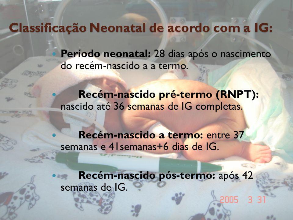 Classificação Neonatal de acordo com a IG: Período neonatal: 28 dias após o nascimento do recém-nascido a a termo. Recém-nascido pré-termo (RNPT): nas