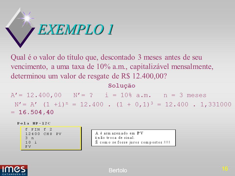 16 Bertolo EXEMPLO 1 Qual é o valor do título que, descontado 3 meses antes de seu vencimento, a uma taxa de 10% a.m., capitalizável mensalmente, dete