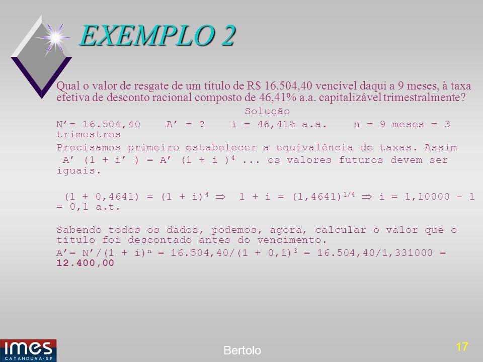 17 Bertolo EXEMPLO 2 Qual o valor de resgate de um título de R$ 16.504,40 vencível daqui a 9 meses, à taxa efetiva de desconto racional composto de 46