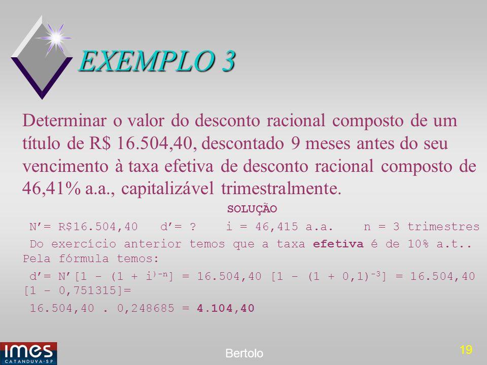 19 Bertolo EXEMPLO 3 Determinar o valor do desconto racional composto de um título de R$ 16.504,40, descontado 9 meses antes do seu vencimento à taxa
