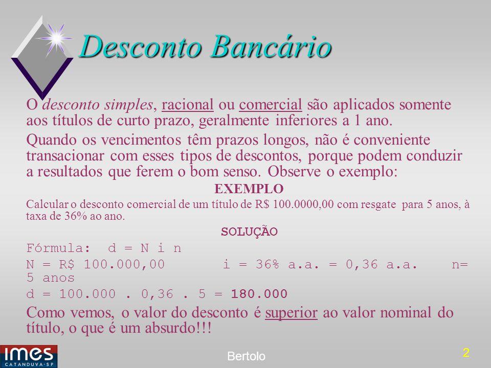 3 Bertolo Desconto simples x Desconto composto É por esse motivo que, em casos como o apresentado, adotamos o regime de regime de juros compostos, que jamais darão resultados desse tipo.