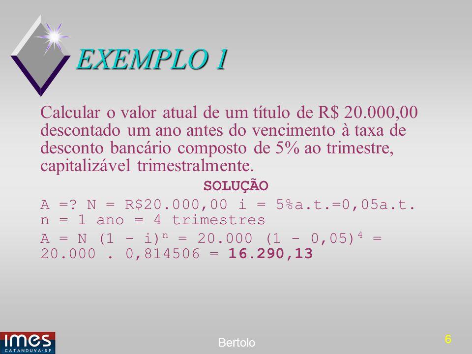 6 Bertolo EXEMPLO 1 Calcular o valor atual de um título de R$ 20.000,00 descontado um ano antes do vencimento à taxa de desconto bancário composto de