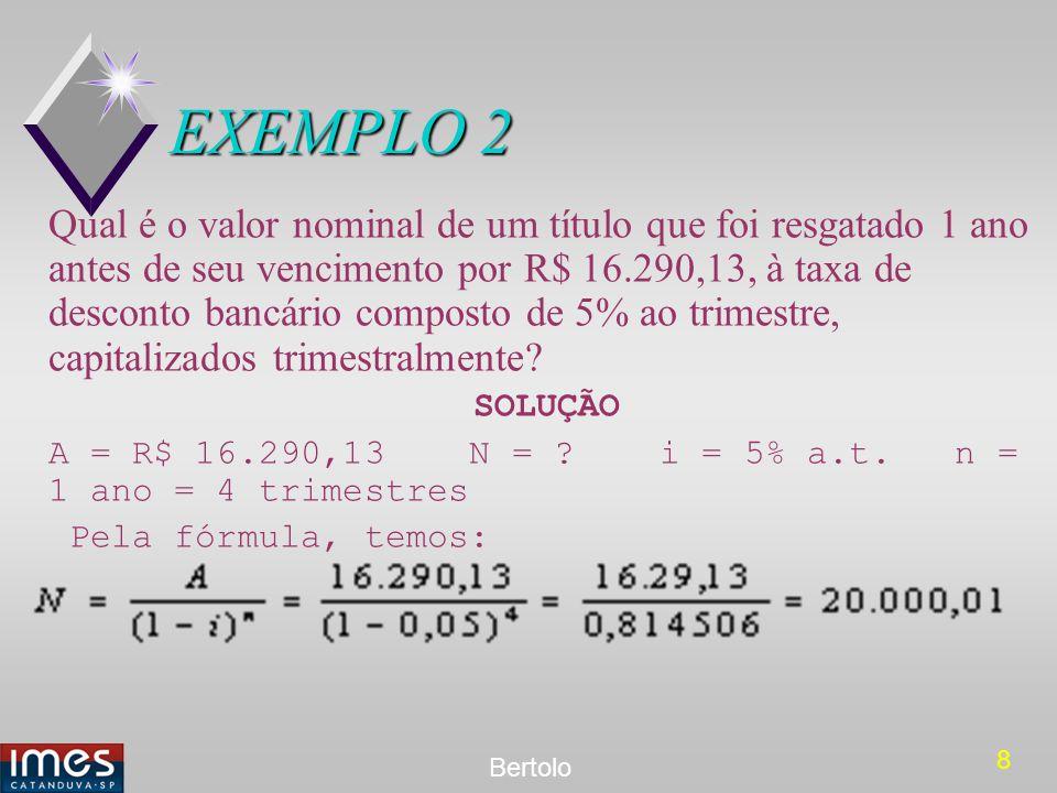 19 Bertolo EXEMPLO 3 Determinar o valor do desconto racional composto de um título de R$ 16.504,40, descontado 9 meses antes do seu vencimento à taxa efetiva de desconto racional composto de 46,41% a.a., capitalizável trimestralmente.