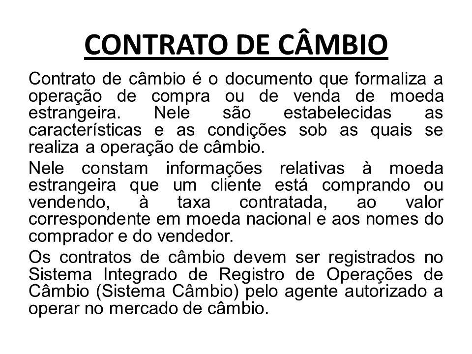 CONTRATO DE CÂMBIO Contrato de câmbio é o documento que formaliza a operação de compra ou de venda de moeda estrangeira.