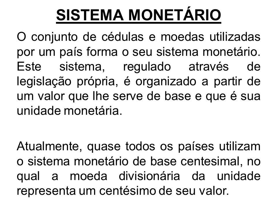 SISTEMA MONETÁRIO O conjunto de cédulas e moedas utilizadas por um país forma o seu sistema monetário.
