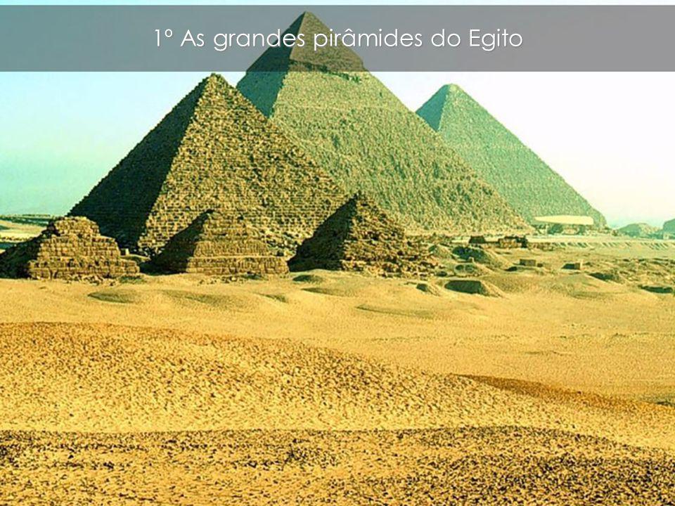 1º As grandes pirâmides do Egito