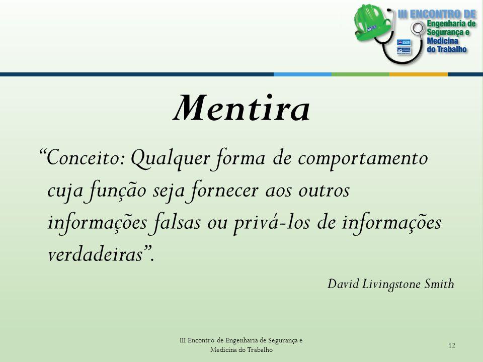 Mentira Conceito: Qualquer forma de comportamento cuja função seja fornecer aos outros informações falsas ou privá-los de informações verdadeiras. Dav