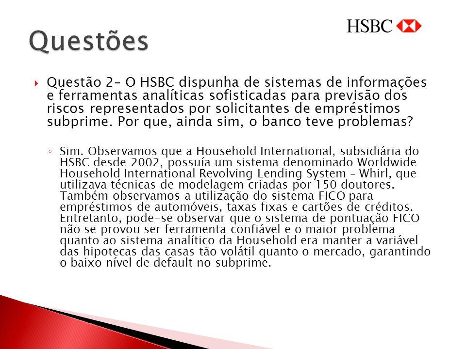 Questão 2– O HSBC dispunha de sistemas de informações e ferramentas analíticas sofisticadas para previsão dos riscos representados por solicitantes de