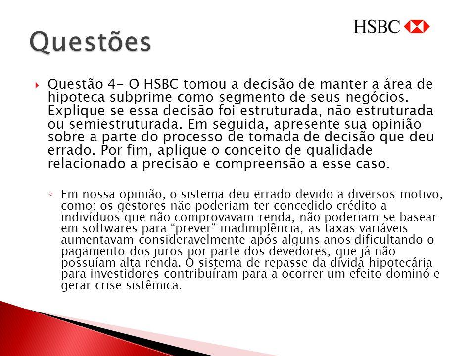Questão 4- O HSBC tomou a decisão de manter a área de hipoteca subprime como segmento de seus negócios. Explique se essa decisão foi estruturada, não