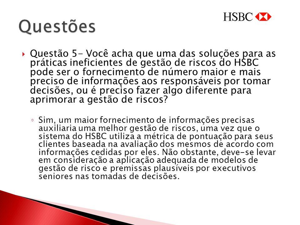 Questão 5- Você acha que uma das soluções para as práticas ineficientes de gestão de riscos do HSBC pode ser o fornecimento de número maior e mais pre