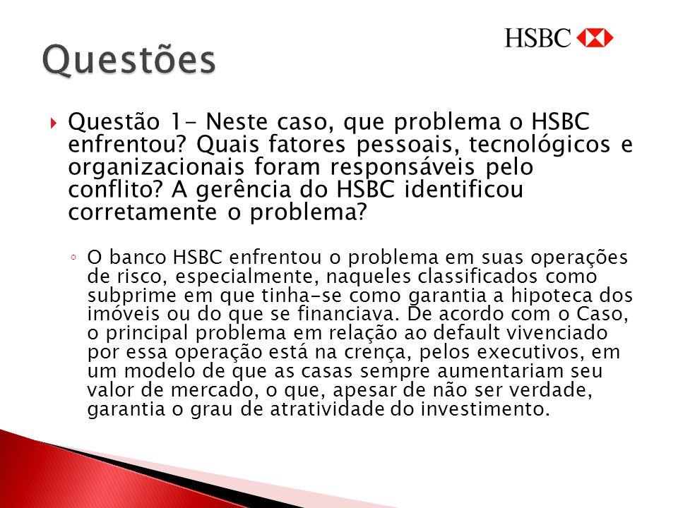 Questão 1- Neste caso, que problema o HSBC enfrentou? Quais fatores pessoais, tecnológicos e organizacionais foram responsáveis pelo conflito? A gerên