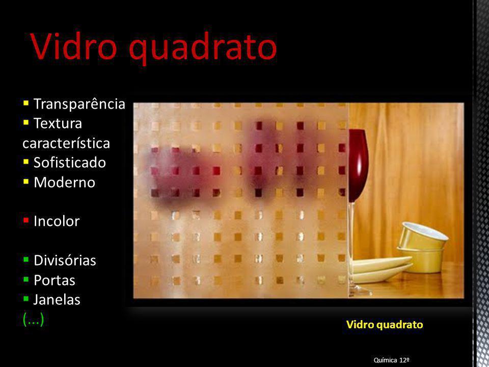 Vidro de chumbo Vidro-cristal Transparência Incolor Lentes Peças decorativas (...) Química 12º Vidro-cristal 70% sílica 13% óxido de sódio 7% óxido de cálcio 10% óxido de chumbo