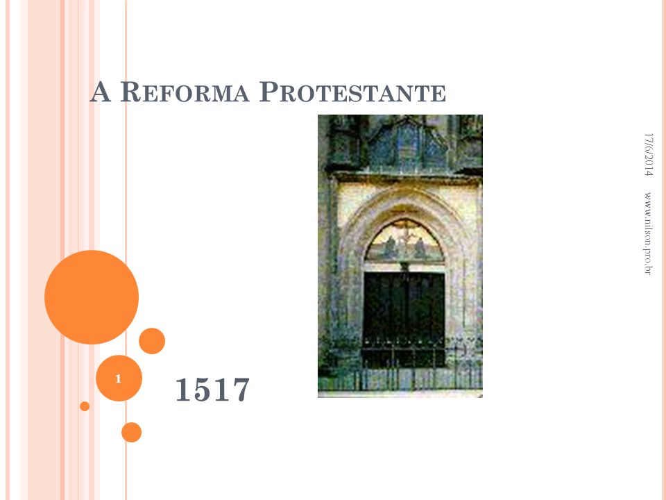 A R EFORMA P ROTESTANTE 1517 17/6/2014 1 www.nilson.pro.br