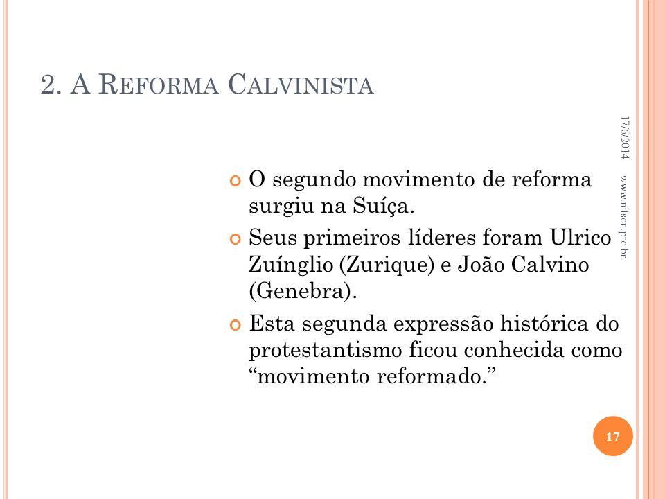 2. A R EFORMA C ALVINISTA O segundo movimento de reforma surgiu na Suíça. Seus primeiros líderes foram Ulrico Zuínglio (Zurique) e João Calvino (Geneb