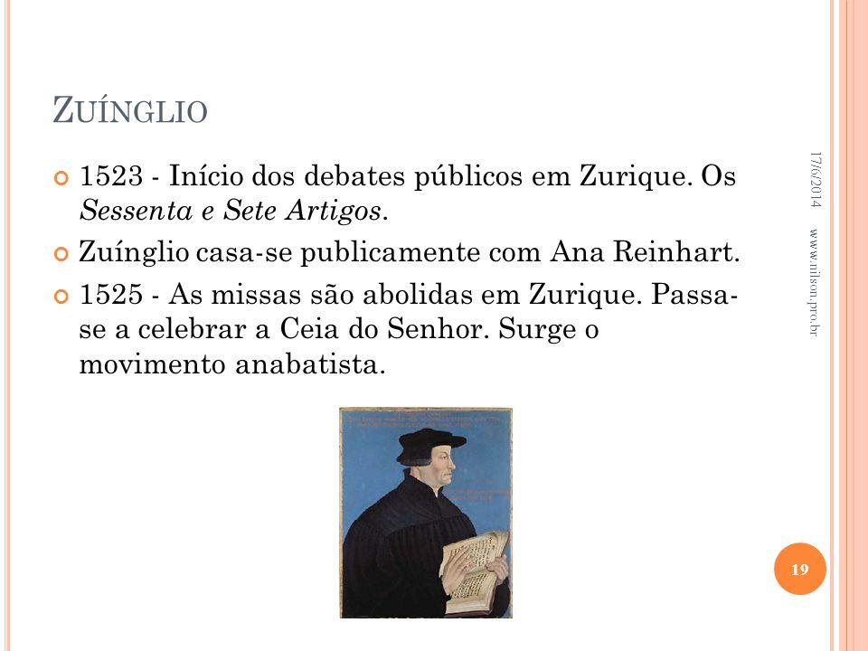 Z UÍNGLIO 1523 - Início dos debates públicos em Zurique. Os Sessenta e Sete Artigos. Zuínglio casa-se publicamente com Ana Reinhart. 1525 - As missas