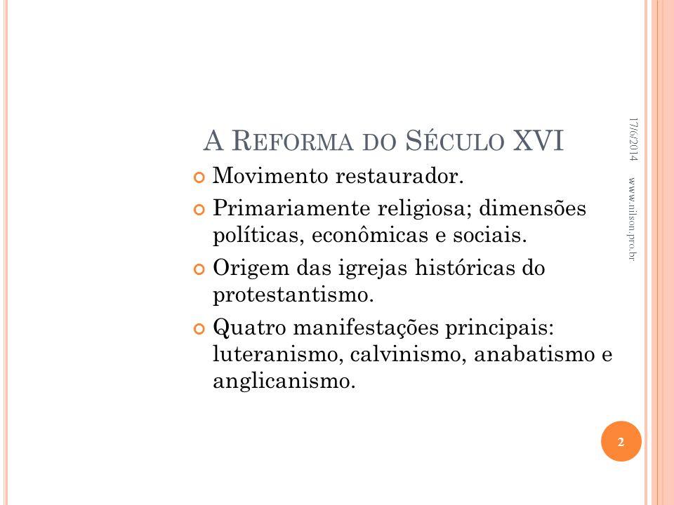 A R EFORMA DO S ÉCULO XVI Movimento restaurador. Primariamente religiosa; dimensões políticas, econômicas e sociais. Origem das igrejas históricas do