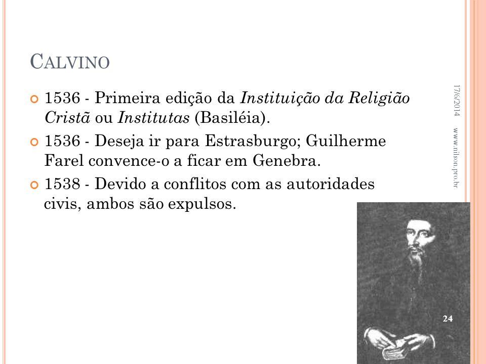 C ALVINO 1536 - Primeira edição da Instituição da Religião Cristã ou Institutas (Basiléia). 1536 - Deseja ir para Estrasburgo; Guilherme Farel convenc