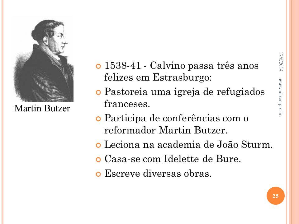 C ALVINO 1538-41 - Calvino passa três anos felizes em Estrasburgo: Pastoreia uma igreja de refugiados franceses. Participa de conferências com o refor