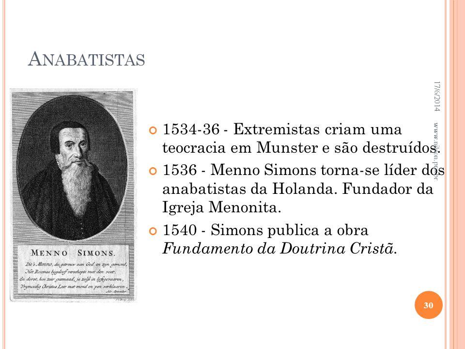 A NABATISTAS 1534-36 - Extremistas criam uma teocracia em Munster e são destruídos. 1536 - Menno Simons torna-se líder dos anabatistas da Holanda. Fun