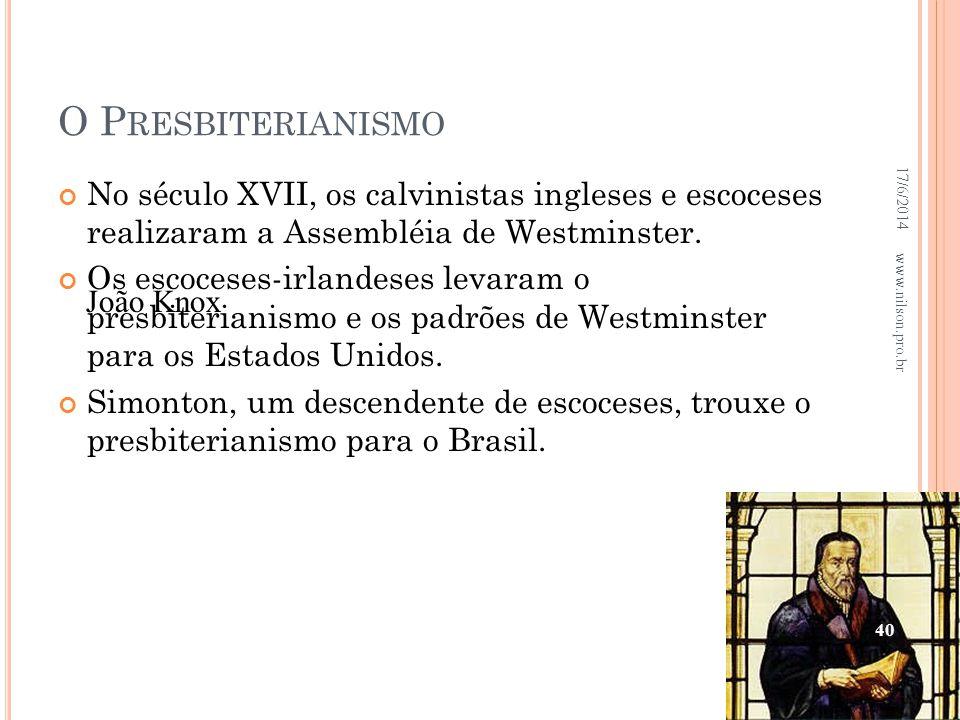 O P RESBITERIANISMO No século XVII, os calvinistas ingleses e escoceses realizaram a Assembléia de Westminster. Os escoceses-irlandeses levaram o pres