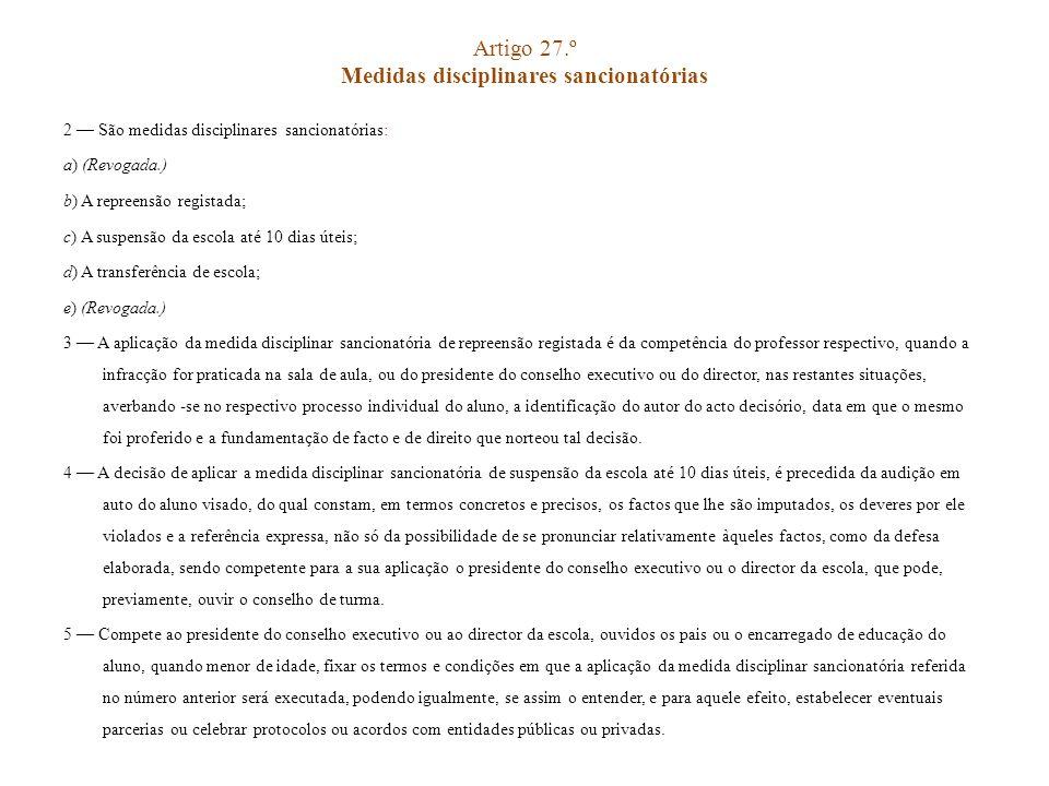 Artigo 27.º Medidas disciplinares sancionatórias 2 São medidas disciplinares sancionatórias: a) (Revogada.) b) A repreensão registada; c) A suspensão
