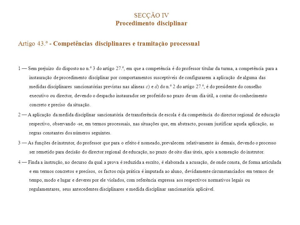 SECÇÃO IV Procedimento disciplinar Artigo 43.º - Competências disciplinares e tramitação processual 1 Sem prejuízo do disposto no n.º 3 do artigo 27.º
