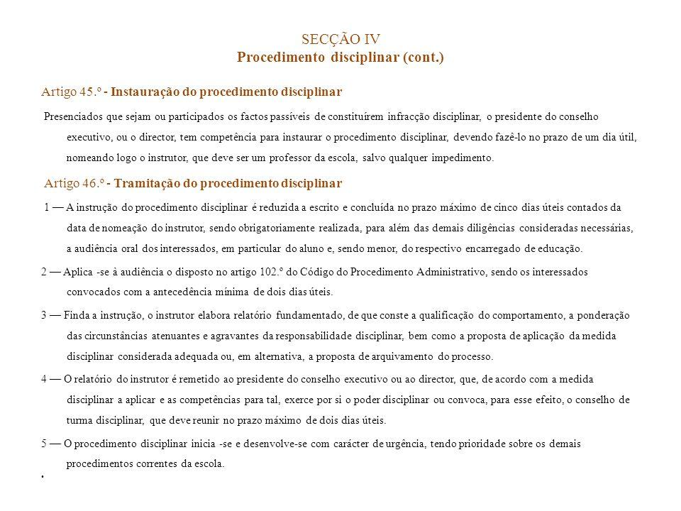 SECÇÃO IV Procedimento disciplinar (cont.) Artigo 45.º - Instauração do procedimento disciplinar Presenciados que sejam ou participados os factos pass