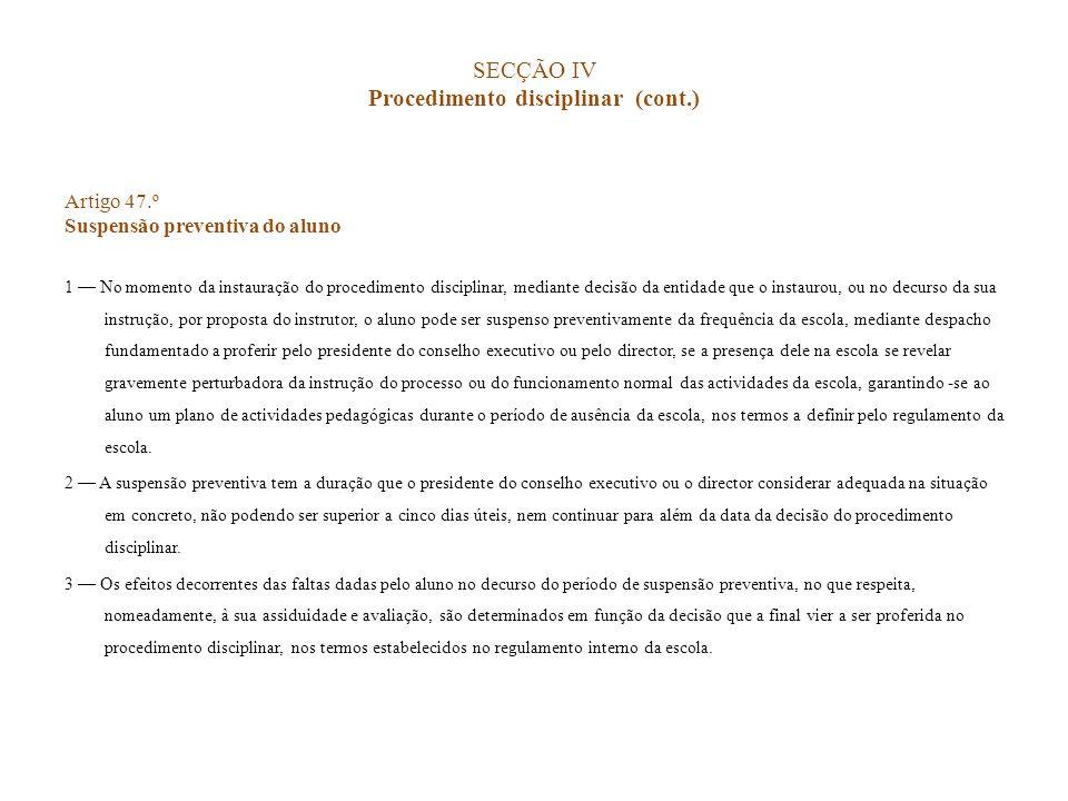 SECÇÃO IV Procedimento disciplinar (cont.) Artigo 47.º Suspensão preventiva do aluno 1 No momento da instauração do procedimento disciplinar, mediante