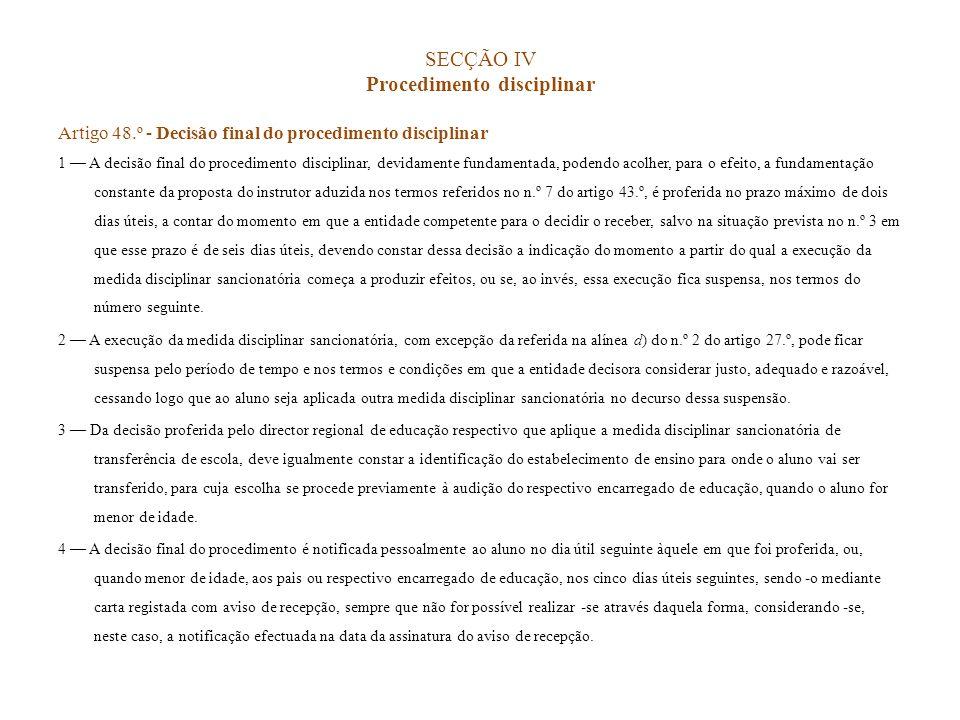 SECÇÃO IV Procedimento disciplinar Artigo 48.º - Decisão final do procedimento disciplinar 1 A decisão final do procedimento disciplinar, devidamente