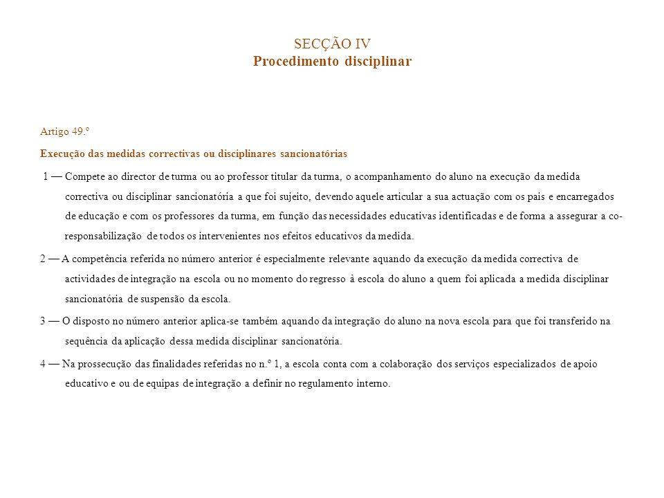 SECÇÃO IV Procedimento disciplinar Artigo 49.º Execução das medidas correctivas ou disciplinares sancionatórias 1 Compete ao director de turma ou ao p