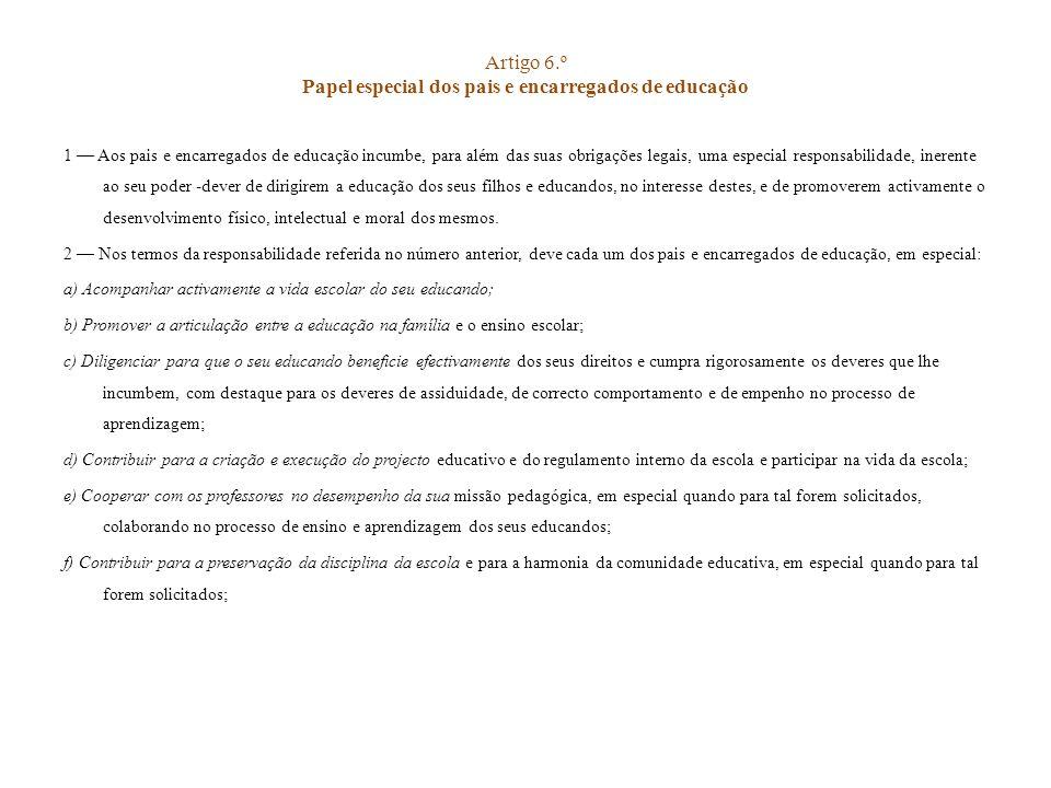 Artigo 6.º Papel especial dos pais e encarregados de educação 1 Aos pais e encarregados de educação incumbe, para além das suas obrigações legais, uma