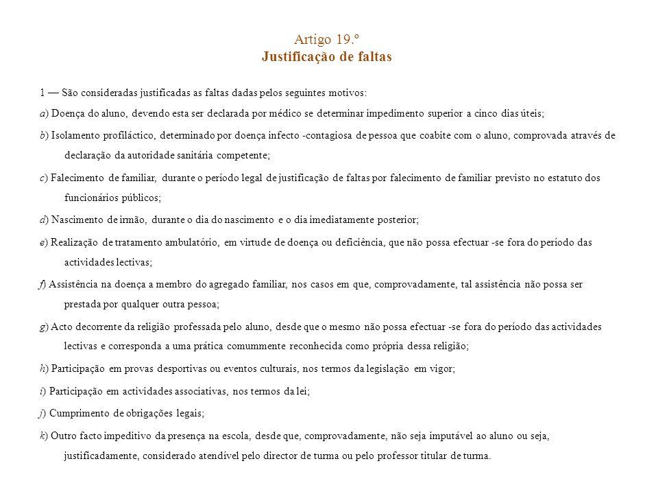 Artigo 19.º Justificação de faltas 1 São consideradas justificadas as faltas dadas pelos seguintes motivos: a) Doença do aluno, devendo esta ser decla