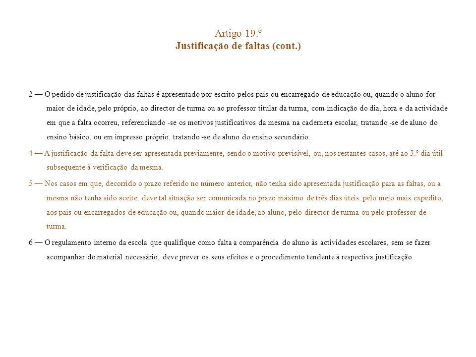 Artigo 19.º Justificação de faltas (cont.) 2 O pedido de justificação das faltas é apresentado por escrito pelos pais ou encarregado de educação ou, q