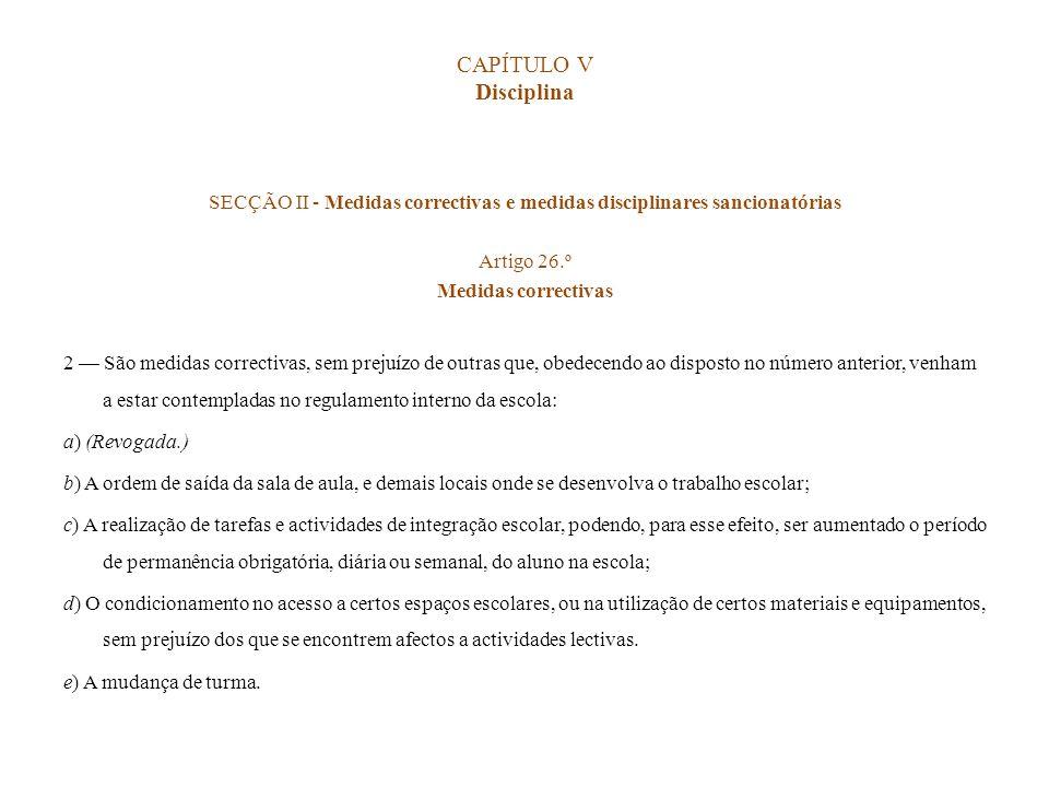 CAPÍTULO V Disciplina SECÇÃO II - Medidas correctivas e medidas disciplinares sancionatórias Artigo 26.º Medidas correctivas 2 São medidas correctivas