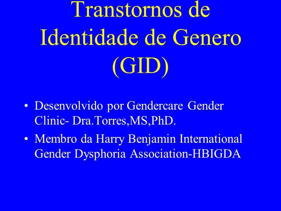 Transtornos de Identidade de Genero (GID) Desenvolvido por Gendercare Gender Clinic- Dra.Torres,MS,PhD. Membro da Harry Benjamin International Gender