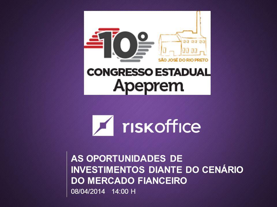 AS OPORTUNIDADES DE INVESTIMENTOS DIANTE DO CENÁRIO DO MERCADO FIANCEIRO 08/04/2014 14:00 H