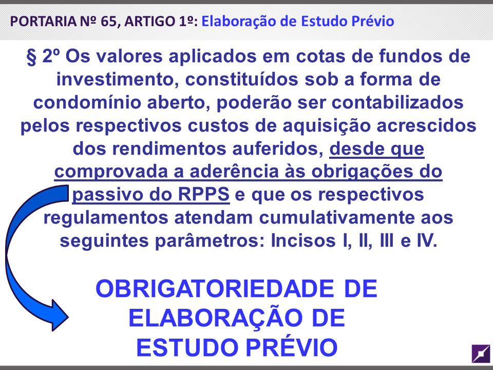 PORTARIA Nº 65, ARTIGO 1º: Elaboração de Estudo Prévio § 2º Os valores aplicados em cotas de fundos de investimento, constituídos sob a forma de condo
