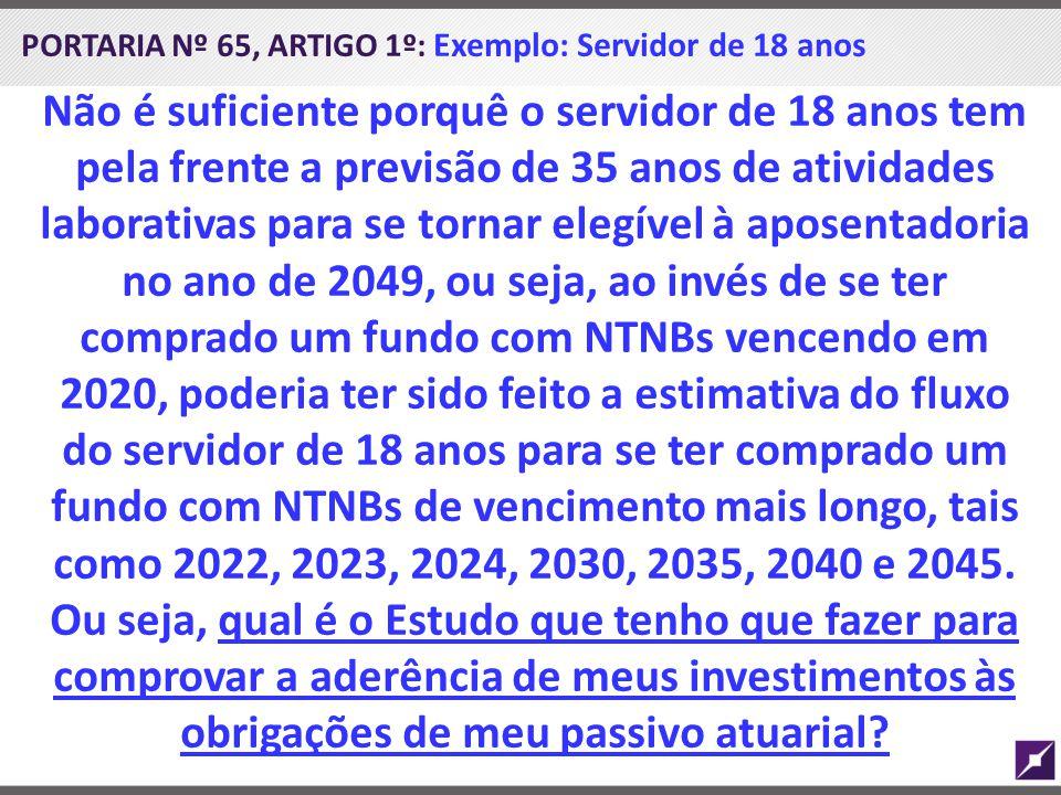 PORTARIA Nº 65, ARTIGO 1º: Exemplo: Servidor de 18 anos Não é suficiente porquê o servidor de 18 anos tem pela frente a previsão de 35 anos de ativida