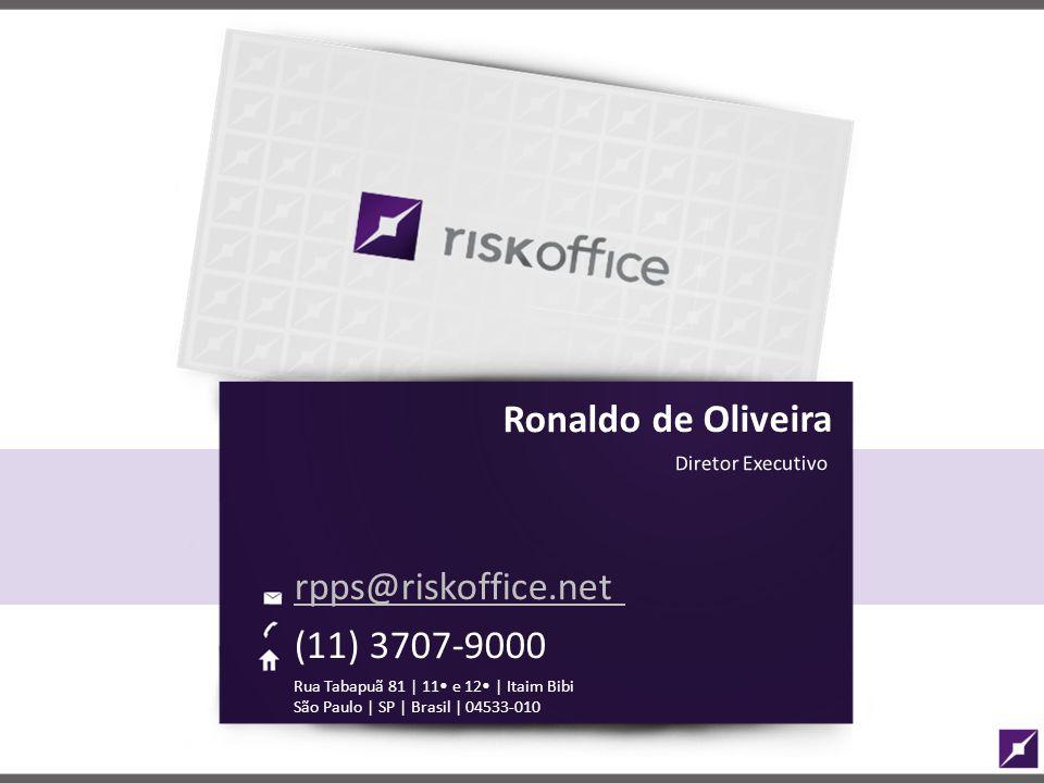 Ronaldo de Oliveira Diretor Executivo rpps@riskoffice.net (11) 3707-9000 Rua Tabapuã 81 | 11 e 12 | Itaim Bibi São Paulo | SP | Brasil | 04533-010