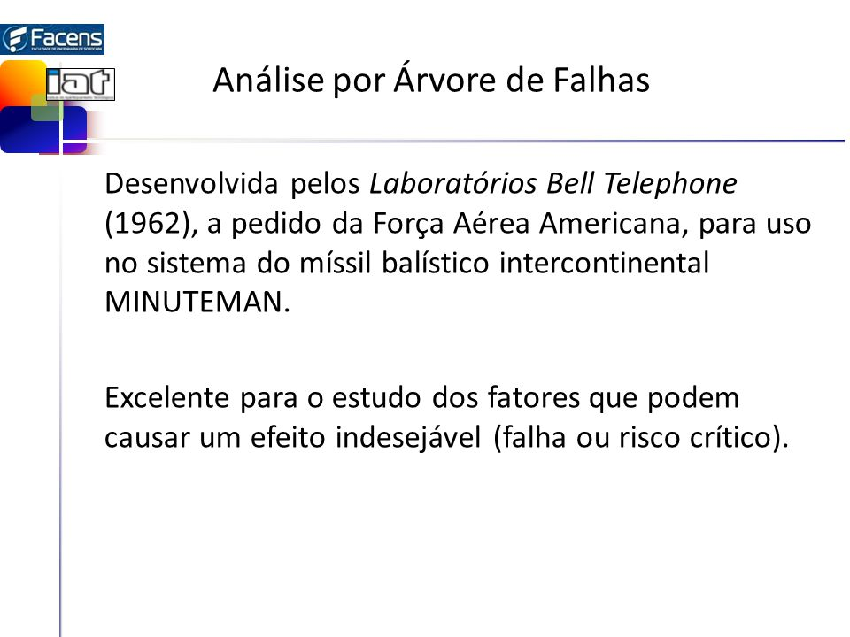 Análise por Árvore de Falhas Desenvolvida pelos Laboratórios Bell Telephone (1962), a pedido da Força Aérea Americana, para uso no sistema do míssil balístico intercontinental MINUTEMAN.