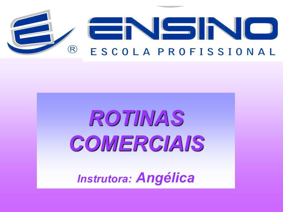 ROTINASCOMERCIAIS Instrutora: Angélica