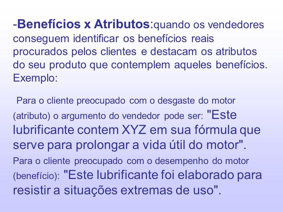 -Benefícios x Atributos: quando os vendedores conseguem identificar os benefícios reais procurados pelos clientes e destacam os atributos do seu produ