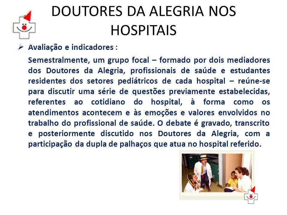 DOUTORES DA ALEGRIA NOS HOSPITAIS Avaliação e indicadores : Semestralmente, um grupo focal – formado por dois mediadores dos Doutores da Alegria, prof