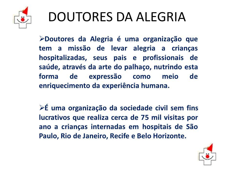 DOUTORES DA ALEGRIA Doutores da Alegria é uma organização que tem a missão de levar alegria a crianças hospitalizadas, seus pais e profissionais de sa
