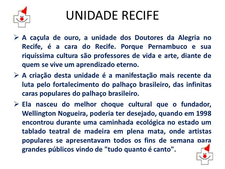 UNIDADE RECIFE A caçula de ouro, a unidade dos Doutores da Alegria no Recife, é a cara do Recife. Porque Pernambuco e sua riquíssima cultura são profe