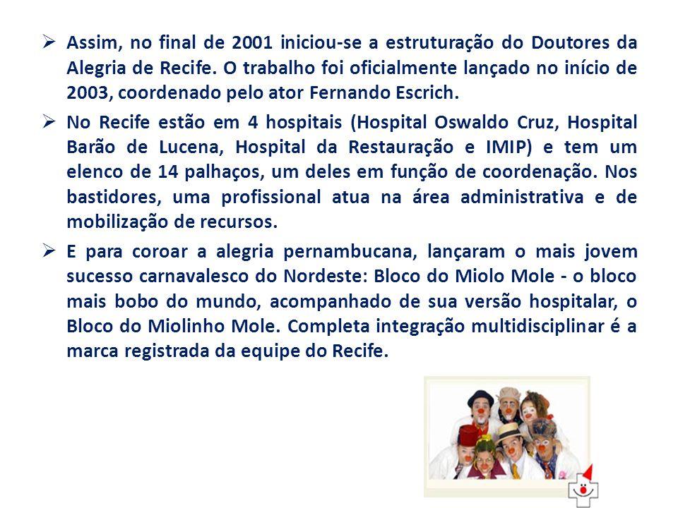 Assim, no final de 2001 iniciou-se a estruturação do Doutores da Alegria de Recife. O trabalho foi oficialmente lançado no início de 2003, coordenado